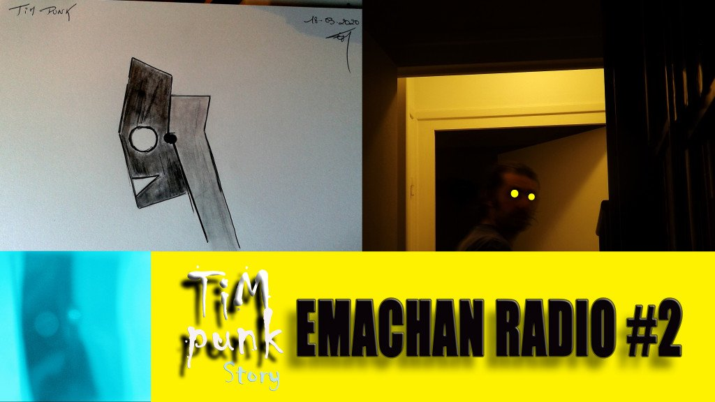 EMACHAN radio#2 - TIM PUNK journal de bord (21.03.2020)